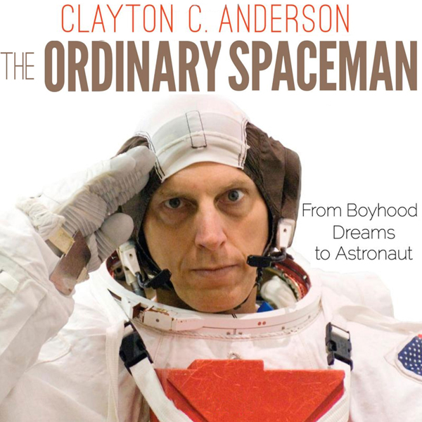 The Ordinary Spaceman: From Boyhood Dreams to A...