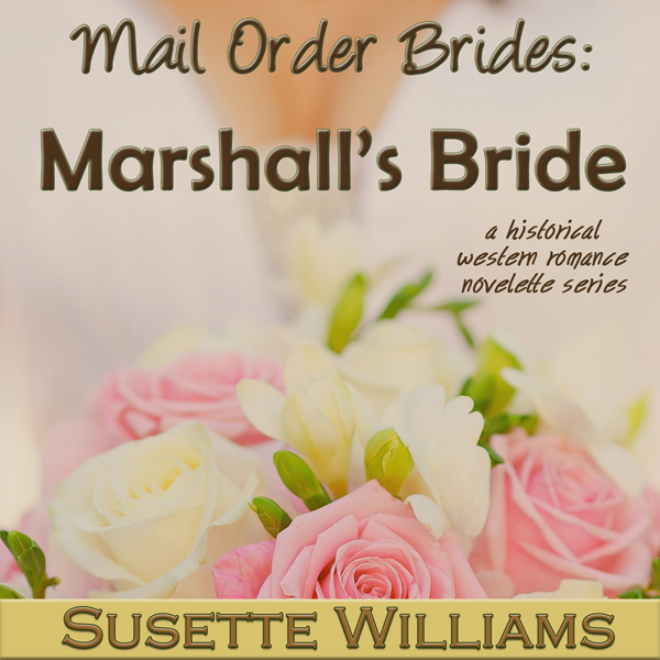 Marshall´s Bride: Mail Order Brides, Book 4 , H...