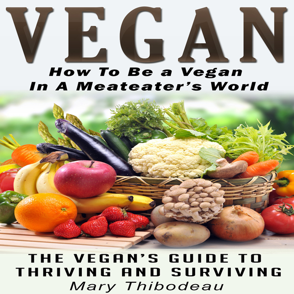 Vegan: How to Be a Vegan in a Meat Eater´s Worl...