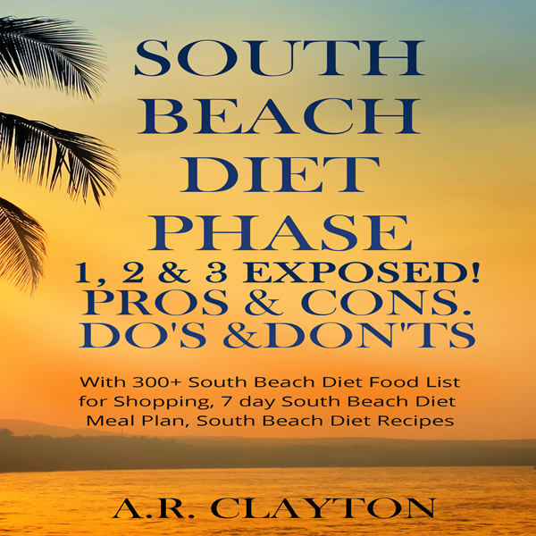 South Beach Diet Phase 1, 2 & 3 Exposed!: Pros ...