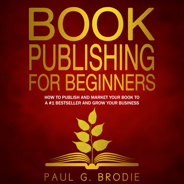 Book Publishing for Beginners: How to Have a Su...