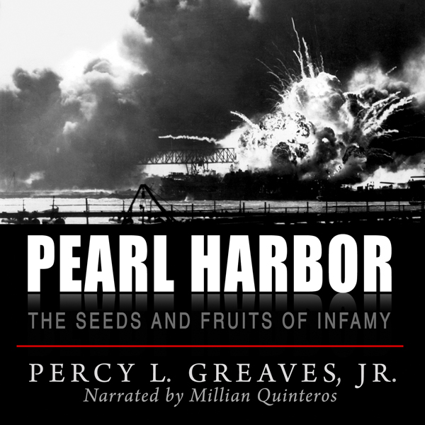 Pearl Harbor: The Seeds and Fruits of Infamy , ...