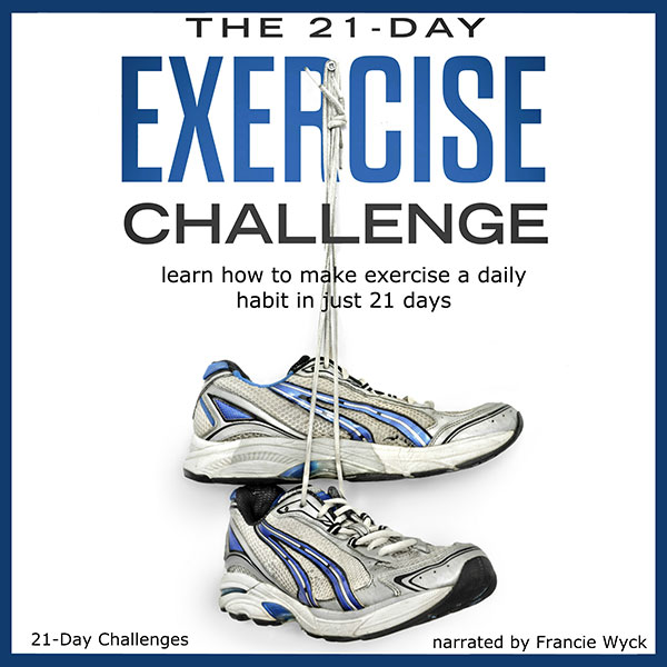 The 21-Day Exercise Challenge: Learn How to Mak...