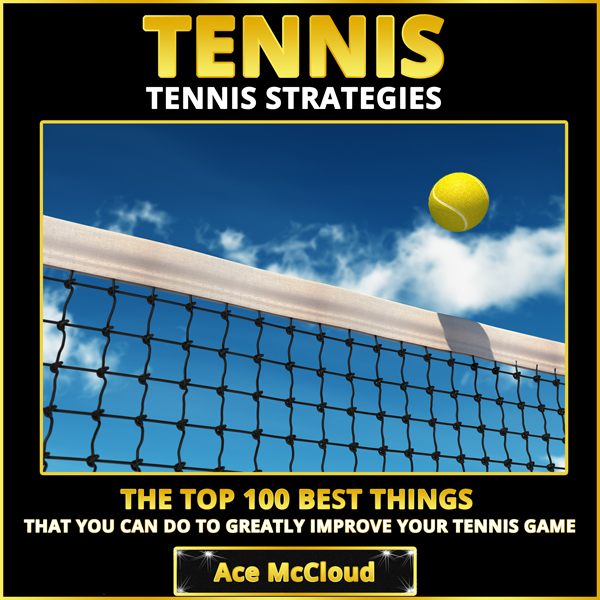 Tennis Strategies: The Top 100 Best Things That...