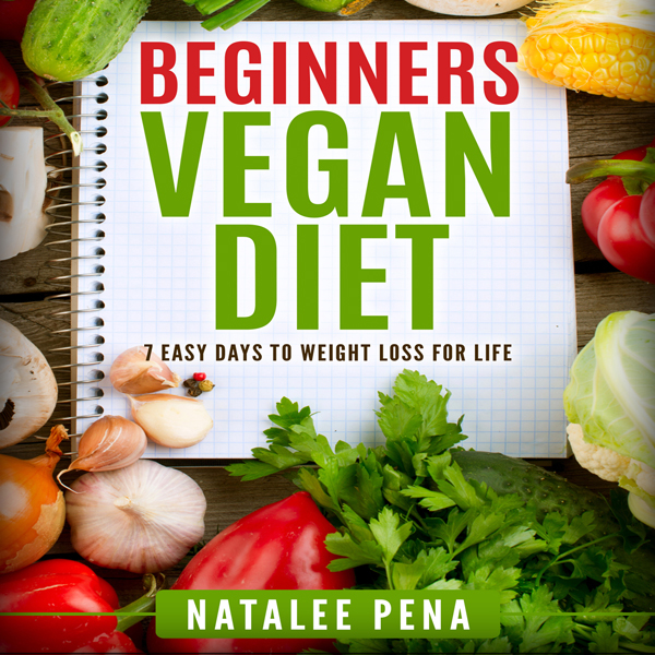 Vegan: The Beginner´s Vegan Diet for 7 Easy Day...