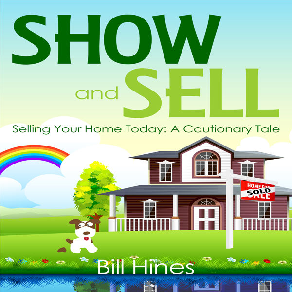 Show and Sell: Selling Your Home Today: A Cauti...