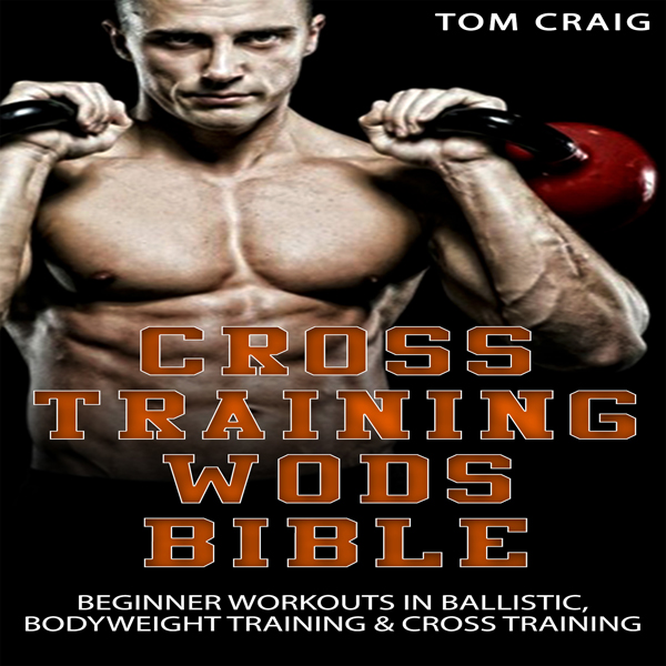 Cross Training Wod Bible: Beginner Workouts in ...