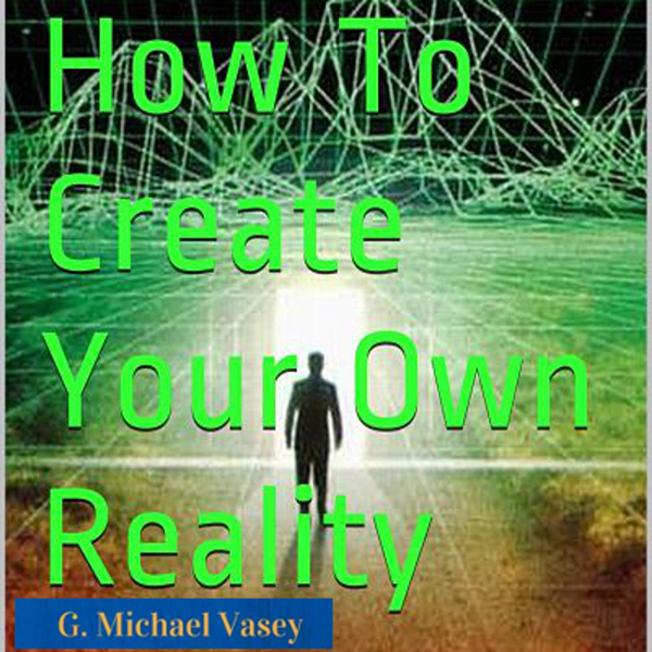 How to Create Your Own Reality: Becoming the Ne...