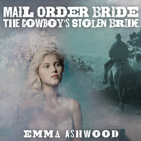Mail Order Bride: The Cowboy´s Stolen Bride , H...