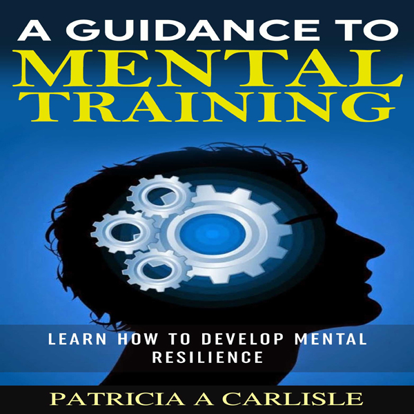 A Guidance to Mental Training: Learn How to Dev...