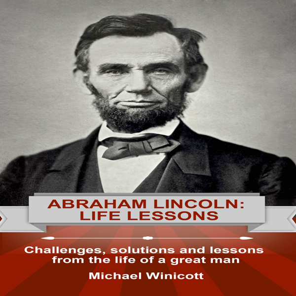 Abraham Lincoln: Life Lessons: Challenges, Solu...