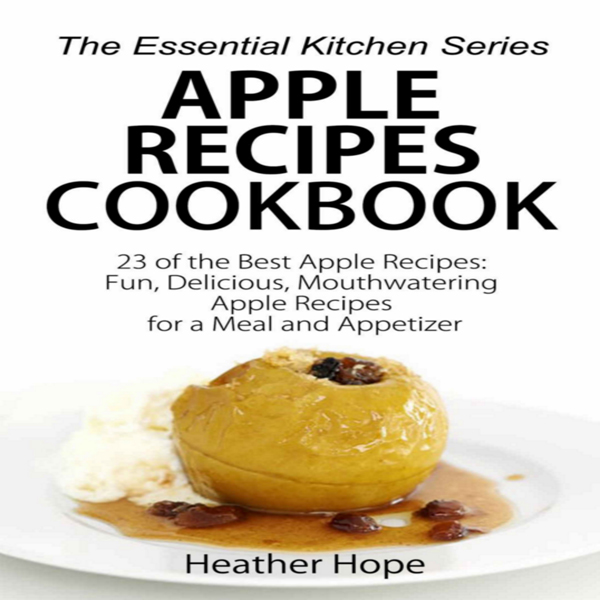 Apple Recipes Cookbook - 23 of the Best Apple R...
