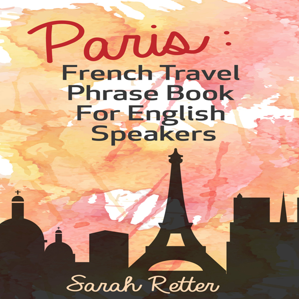 Paris: French Travel Phrase Book for English Sp...