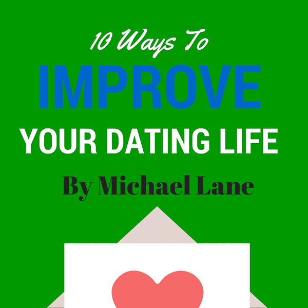 Dating: 10 Ways to Improve Your Dating Life , H...