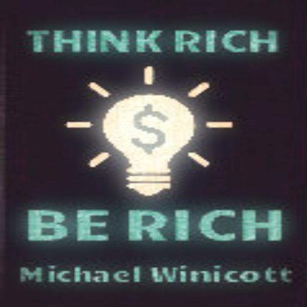 Think Rich. Be Rich: Trespass Your Inner Limita...