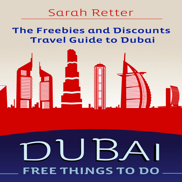 Dubai: Free Things to Do: The Freebies and Disc...