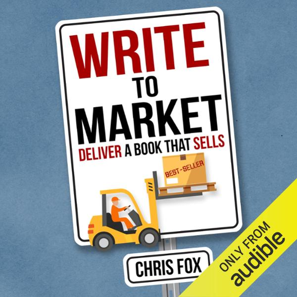 Write to Market: Deliver a Book That Sells: Wri...