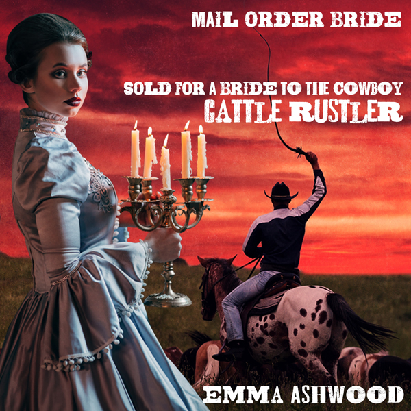 Mail Order Bride: Sold for a Bride to the Cowbo...