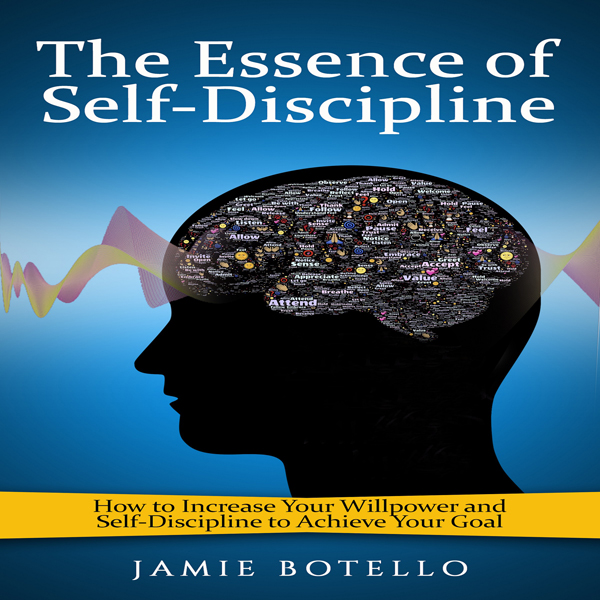 The Essence of Self-Discipline: How to Increase...