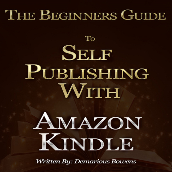 The Beginners Guide to Self Publishing with Ama...