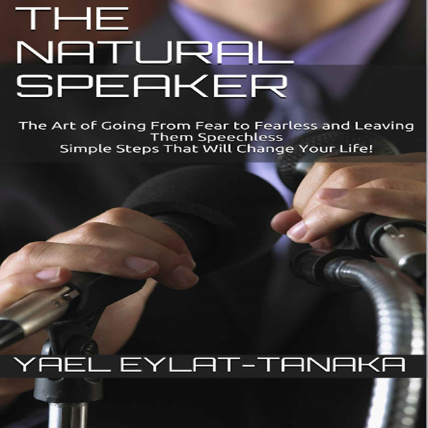 The Natural Speaker: The Art of Going from Fear...