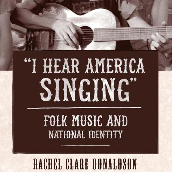 I Hear America Singing: Folk Music and National...