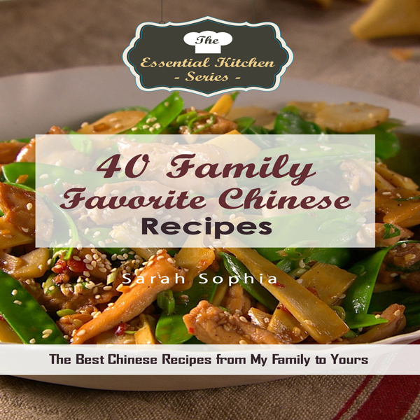 40 Family Favorite Chinese Recipes: The Best Ch...