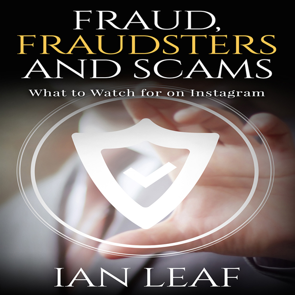 Ian Leaf´s Fraud, Fraudsters and Scams: What to...