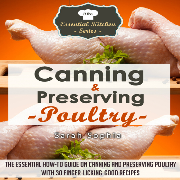 Canning & Preserving Poultry: The Essential How...