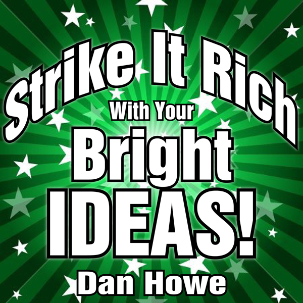 Strike It Rich with Your Bright Ideas: A Step-b...