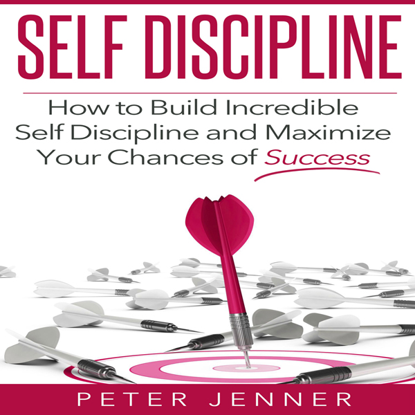Self Discipline: How to Build Incredible Self D...