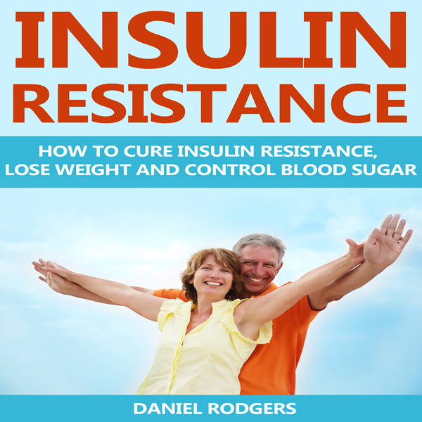 Insulin Resistance: How to Cure Insulin Resistance, Lose Weight and Control Blood Sugar , Hörbuch, Digital, 1, 46min