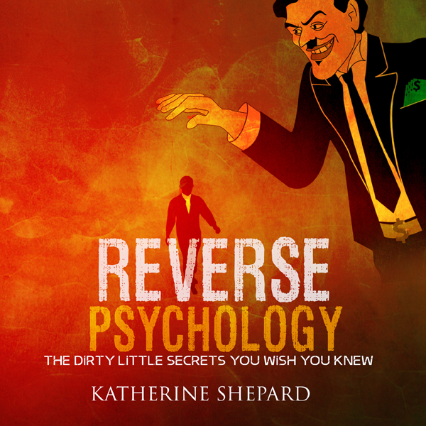 Reverse Psychology: The Dirty Little Secrets Th...