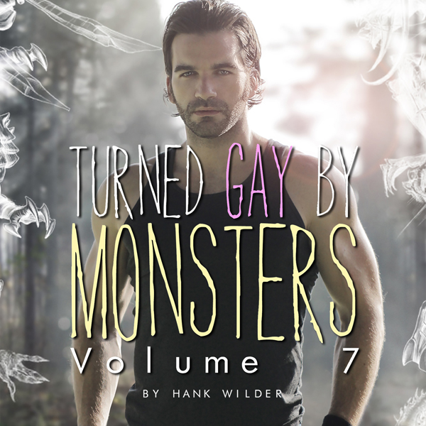 Turned Gay by Monsters, Volume 7: Monsters Made...
