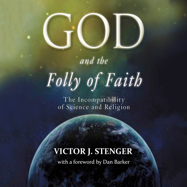God and the Folly of Faith: The Incompatibility...