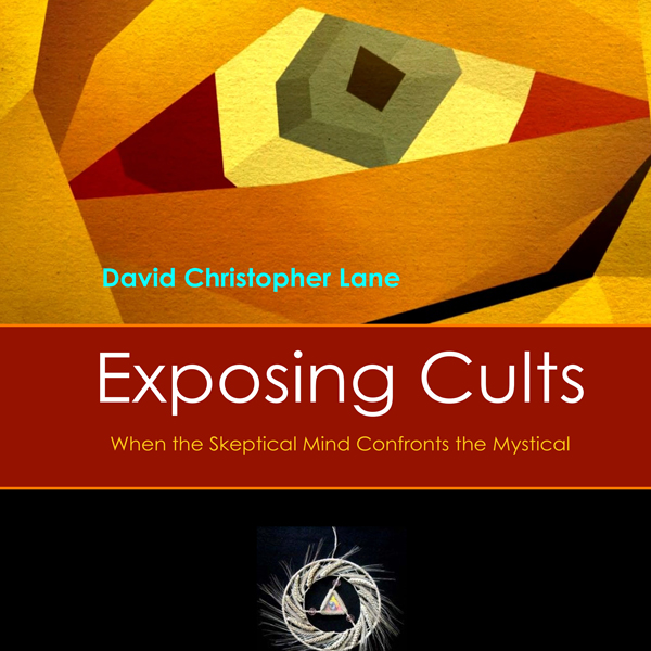 Exposing Cults: When the Skeptical Mind Meets t...