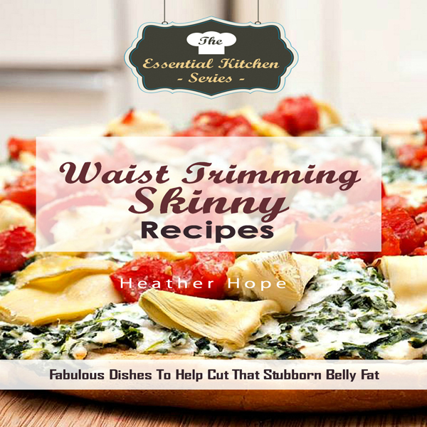 Waist Trimming Skinny Recipes: Fabulous Dishes ...