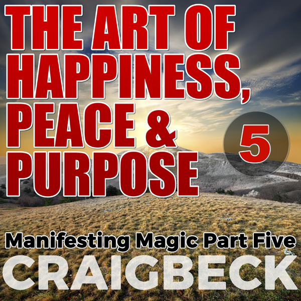 The Art of Happiness, Peace & Purpose: Manifest...
