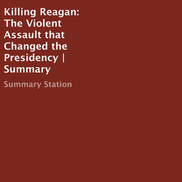 Killing Reagan: The Violent Assault that Changed the Presidency (Summary) , Hörbuch, Digital, 1, 30min