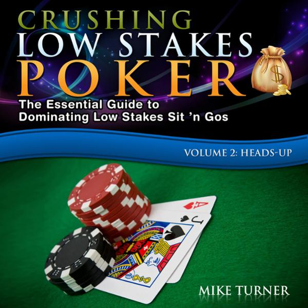 Crushing Low Stakes Poker: How to Make $1,000s ...