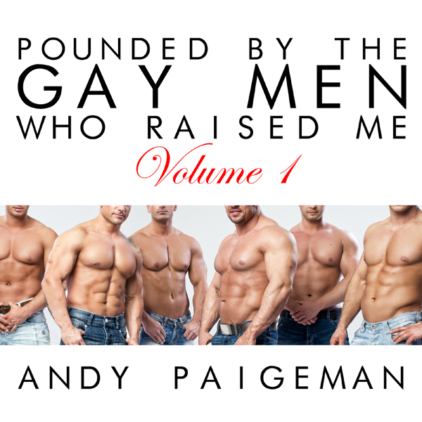 Pounded by the Gay Men Who Raised Me: Volume 1 ...