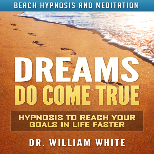 Dreams Do Come True: Hypnosis to Reach Your Goa...