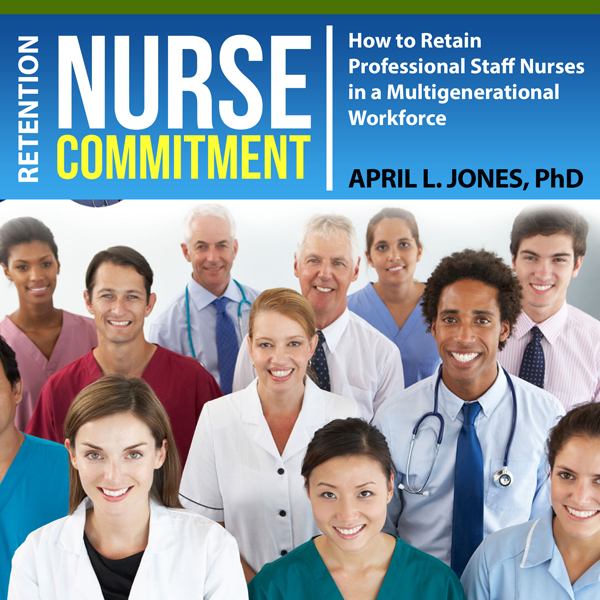 Nurse Commitment: How to Retain Professional St...