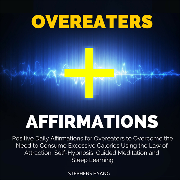 Overeaters Affirmations: Positive Daily Affirmations for Overeaters to Overcome the Need to Consume Excessive Calories Using the Law of Attraction, Self-Hypnosis, Guided Meditation and Sleep Learning , Hörbuch, Digital, 1, 39min