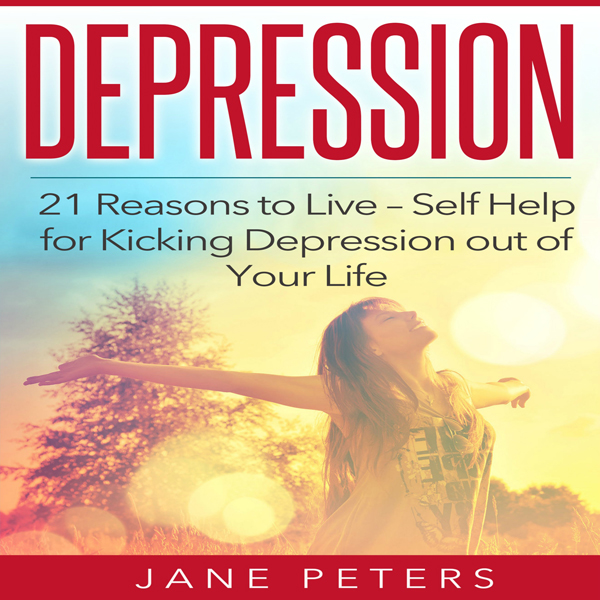 Depression: 21 Reasons to Live: Self Help for K...