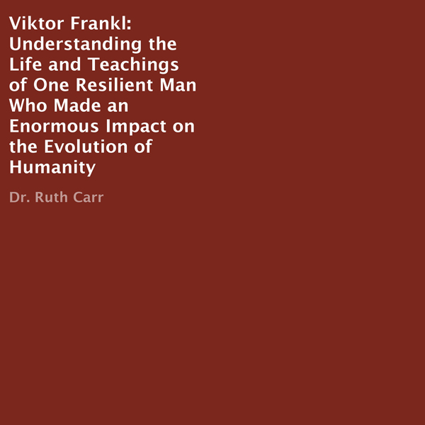 Viktor Frankl: Understanding the Life and Teachings of One Resilient Man Who Made an Enormous Impact on the Evolution of Humanity , Hörbuch, Digital, 1, 54min