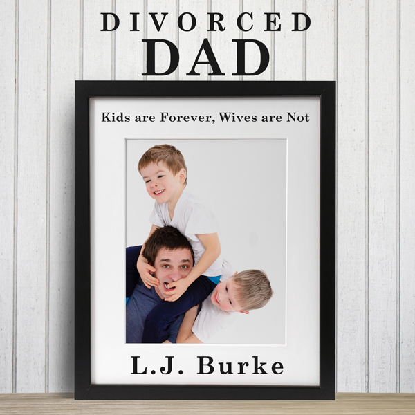 Divorced Dad: Kids Are Forever, Wives Are Not ,...