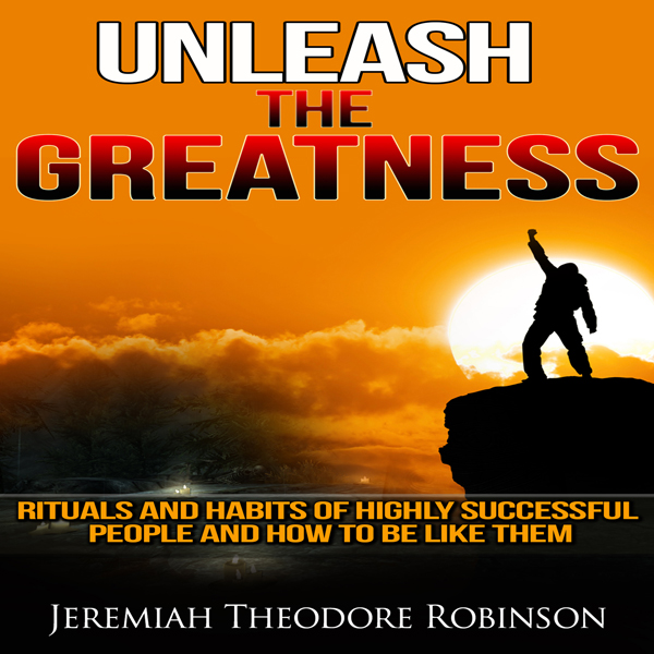 Unleash the Greatness: Rituals and Habits of Hi...