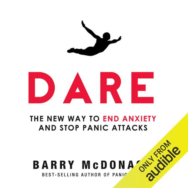 Dare: The New Way to End Anxiety and Stop Panic...