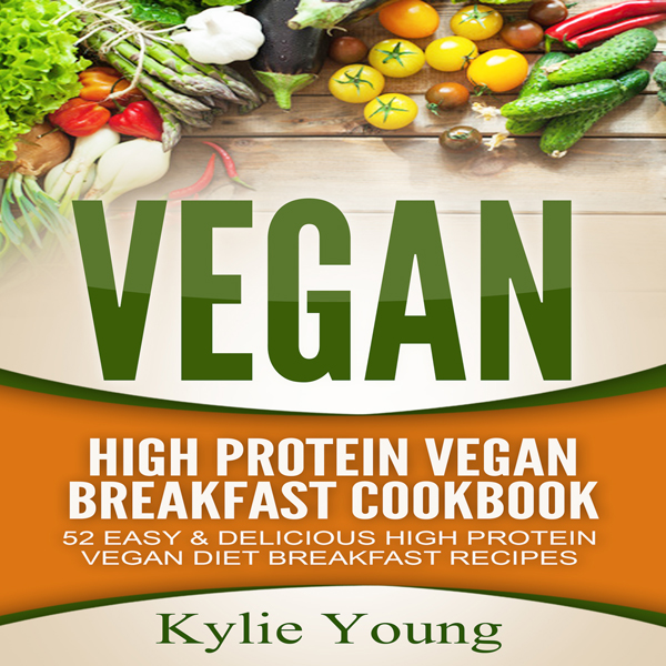 Vegan: High Protein Vegan Breakfast Cookbook: 5...